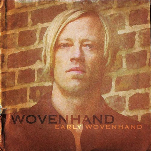 Wovenhand - Early Wovenhand