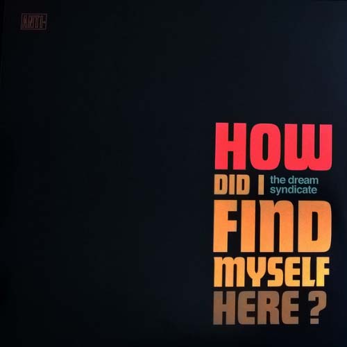 The Dream Syndicate - How Did I Find Myself Here