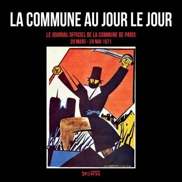 La Commune au jour le jour Histoire : enjeux et débats