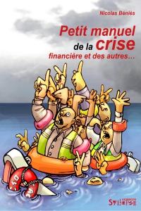 Petit manuel de la crise financière et des autres…