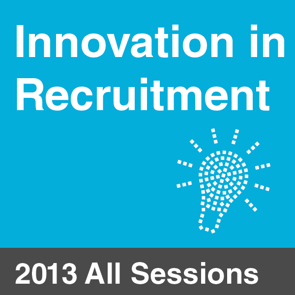 Innovation in Recruitment 2013 - all presentations