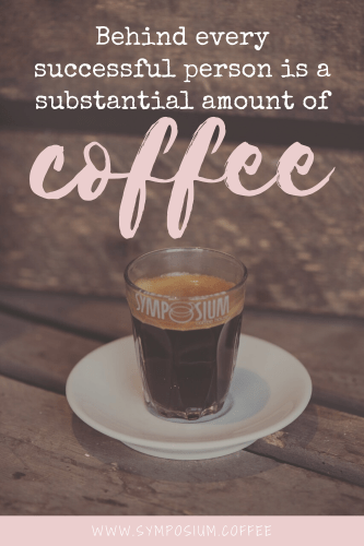 The Best Coffee Quotes - A List of Our Favourite Coffee Quotes | SYMPOSIUM coffee