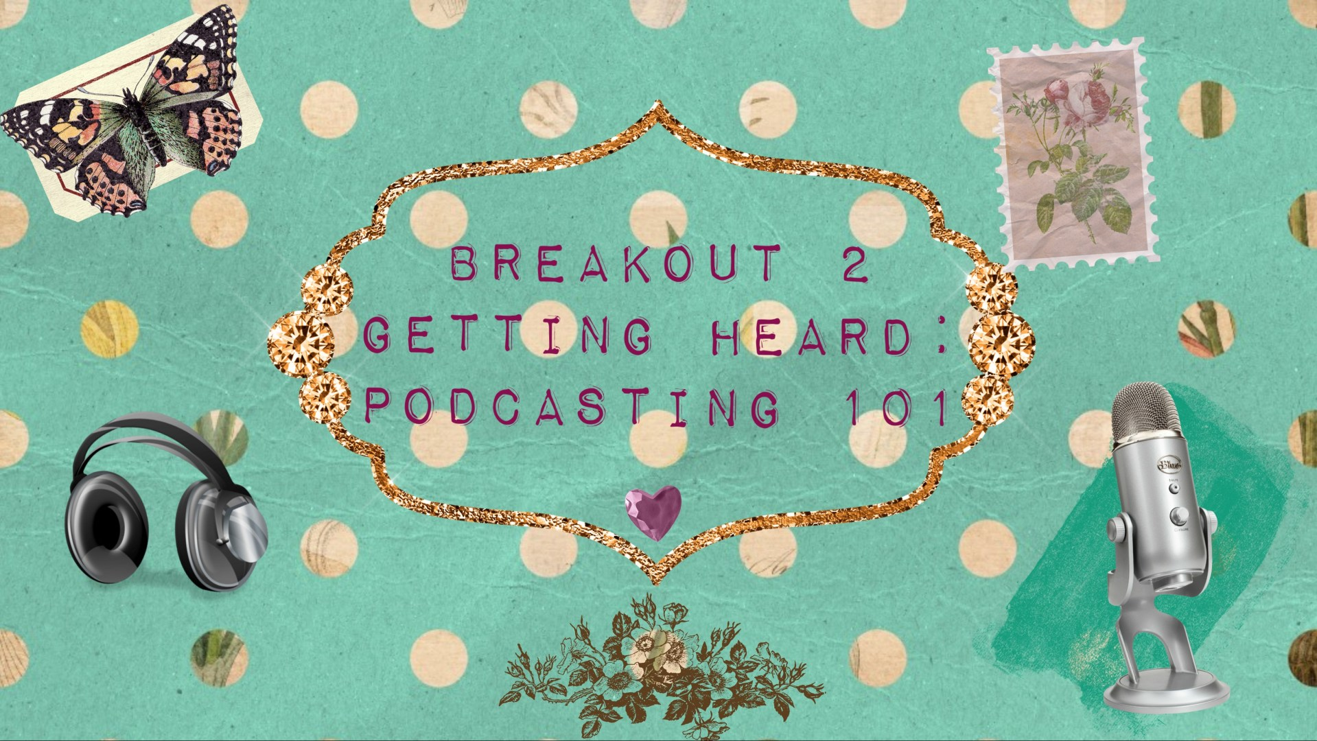 Breakout 2: Getting Heard! Podcasting 101