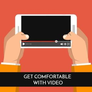 Get Comfortable with Video