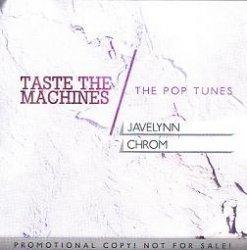Javelynn / Chrom - Taste The Machines / The Pop Tunes (2010)
