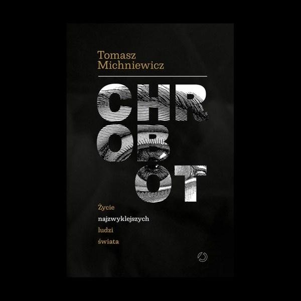 Tomasz Michniewicz - Chrobot. Życie najzwyklejszych ludzi świata