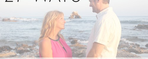 27 Ways to Bless and Encourage Your Husband