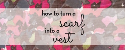 How to Turn a Scarf into a Vest – diy