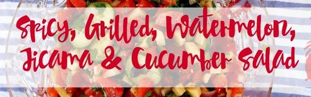 Spicy, Grilled, Watermelon, Jicama, and Cucumber Salad