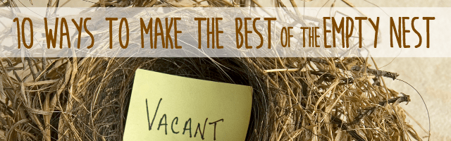 10 Ways to Make the Best of the Empty Nest