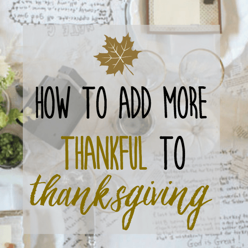 Ideas on How to Add More Thankful to Thanksgiving!