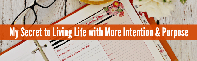 My Secret to Living Life with More Intention & Purpose