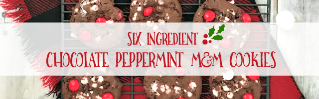 Six Ingredient Chocolate Peppermint M&M Cookies