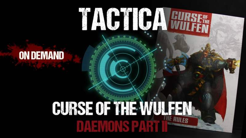 Tactica: Curse of The Wulfen - Daemons Part II