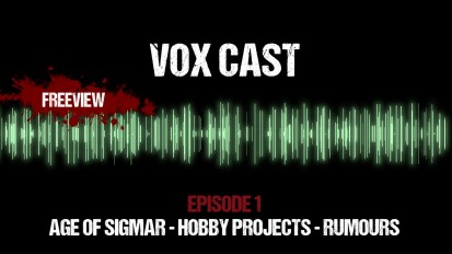 Vox Cast Episode 1: 40k & The Age of Sigmar – Hobby Projects – Rumours