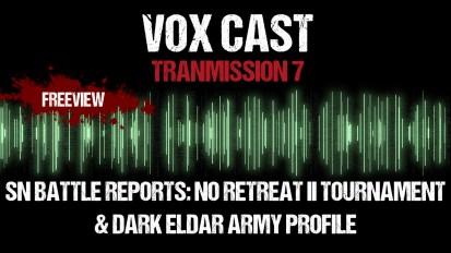 Vox Cast Transmission 7: SN Battle Reports No Retreat II Tournament & Dark Eldar Army Profile