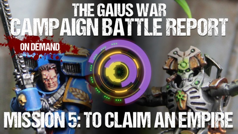 Warhammer 40,000 Campaign Battle Report - The Gaius War Mission 5: To Claim An Empire