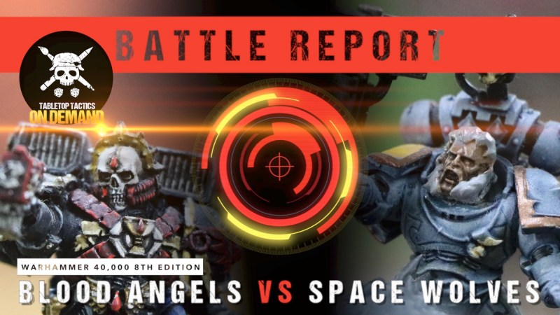 Warhammer 40,000 8th Edition Battle Report: Blood Angels vs Space Wolves 2000pts