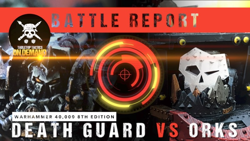Warhammer 40,000 8th Edition Battle Report: Death Guard vs Orks 2000pts