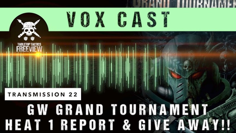 Vox Cast Transmission 22: GW Grand Tournament Heat 1 Report & Give Away!!