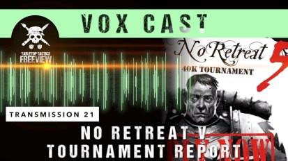 Vox Cast Transmission 21: No Retreat 5 Tournament Report