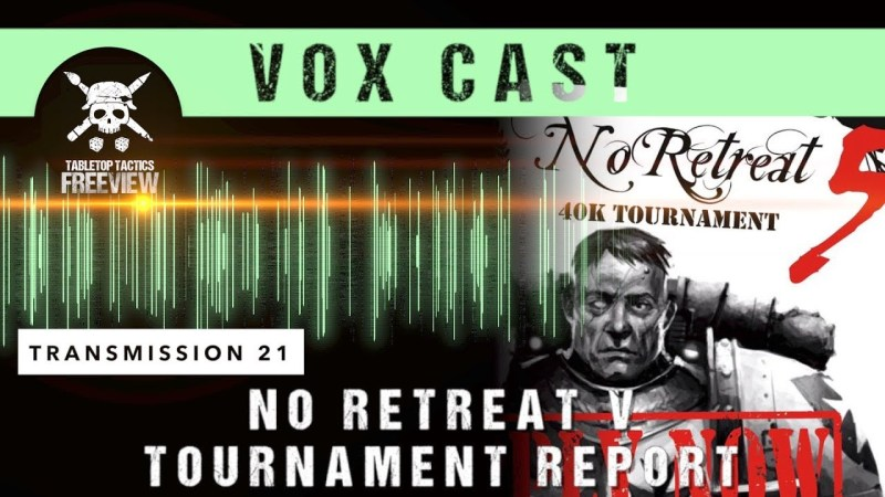 Vox Cast Transmission 21: No Retreat 5 Tournament Report