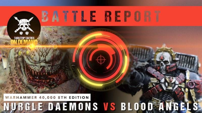 Warhammer 40,000 8th Edition Battle Report: Nurgle Daemons vs Blood Angels 2000pts