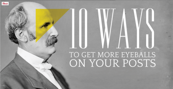 10 ways to get more eyeballs on your posts