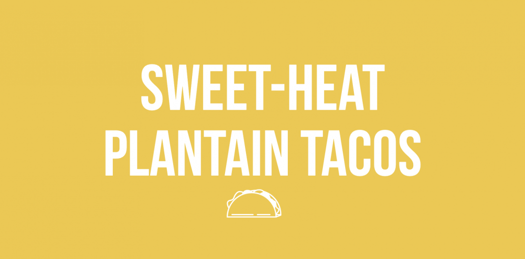Sweet Heat Plantain Tacos