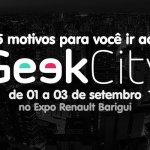 Geek City: 5 motivos para você ir ao evento