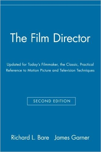 'The Film Director: Updated for Today's Filmmaker, the Classic, Practical Reference to Motion Picture and Television Techniques'