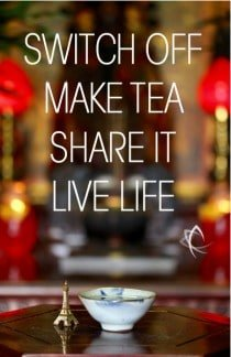 SWITCH OFF, MAKE TEA, SHARE IT, LIVE LIFE