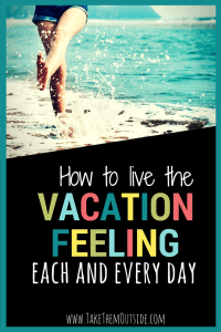 Quick and Easy tricks to enjoy that vacation feeling in your day to day life. Stop living for your next vacation and take appreciation for today. #intentialliving