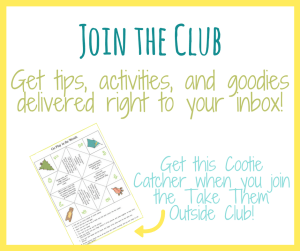 Subscribe to the Take Them Outside Club Notes and get tips, activities, and goodies delivered right to your email.