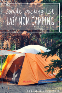 Easy Family Camping | Don't spend days packing for your camping trip. Plan it simply and easily with this camping packing list and guide.