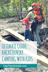 Kids and Camping | Guide for going into the #backcountry with kids