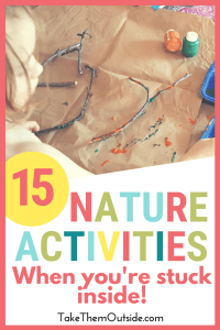 Preschooler doing nature crafting, painting twigs with orange paint. text reads 15 nature activities when you're stuck inside