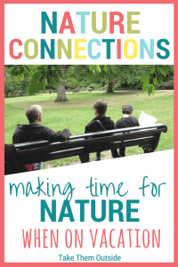 A family sitting on a park bench, text reads making time for nature on vacation