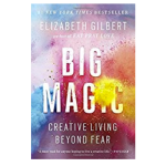 Big Magic by Elizabeth Gilbert: Book Summary