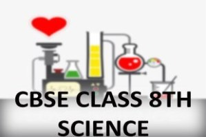 CBSE Class 8th Science