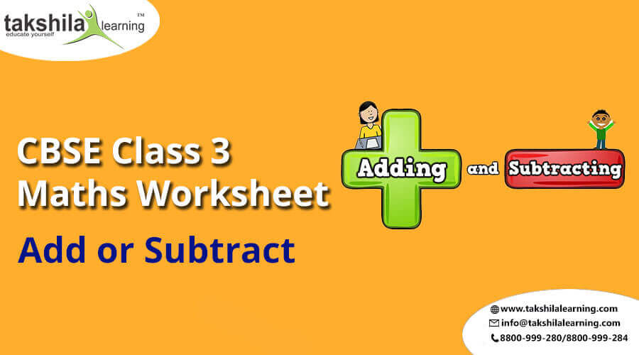 Add or Subtract Topic of Class 3 Maths and Practice Worksheet,class 3 maths worksheet