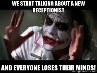New receptionist_everyone loses minds