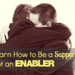 Learn How to Be a Supporter, Not an Enabler