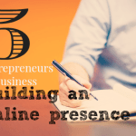 Five tips for entrepreneurs and small business owners building an online presence