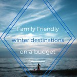 Family Friendly Winter Destinations on a Budget