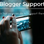 Blogger Support – What you can do to support bloggers