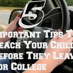 5 Important Tips To Teach Your Child Before They Leave For College
