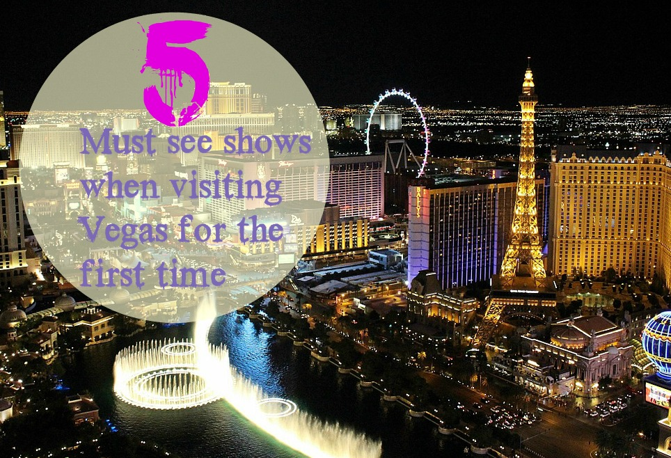Must see shows when visiting Vegas for the first time