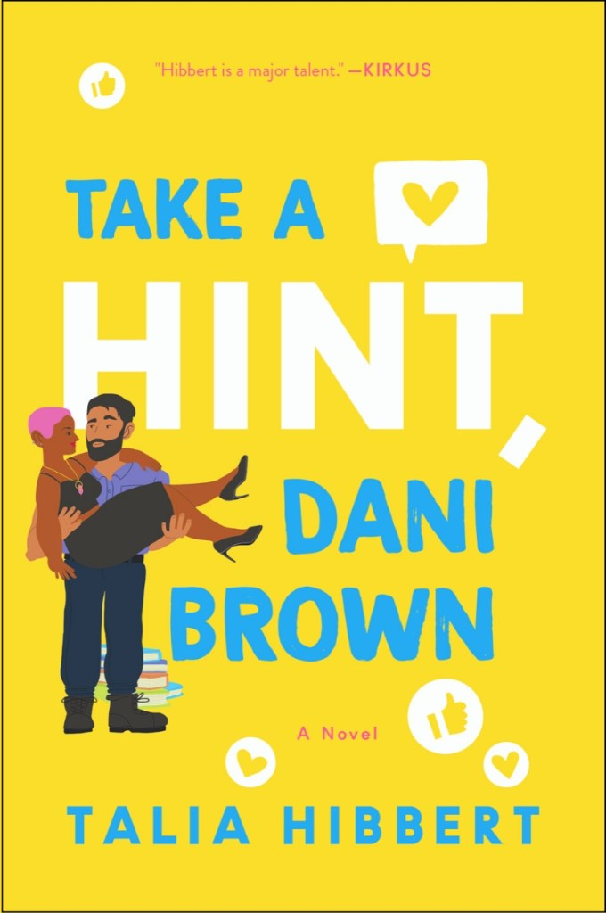 Take a Hint, Dani Brown by Talia Hibbert is a yellow cover with white and turquoise font, showing a cartoon drawing of a black woman with short pink hair being carried in the arms of a brown man