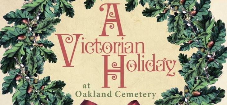 Event Preview: A Victorian Holiday @ Historic Oakland Cemetery 12/5/15
